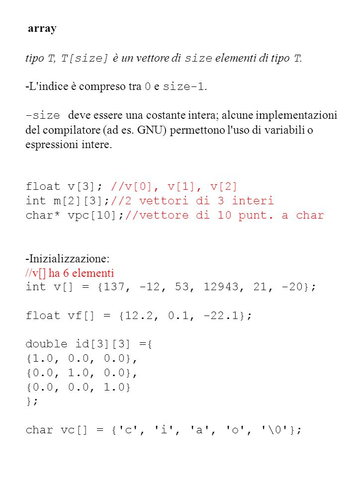 array tipo T, T[size] è un vettore di size elementi di tipo T. -L indice è compreso tra 0 e size-1.